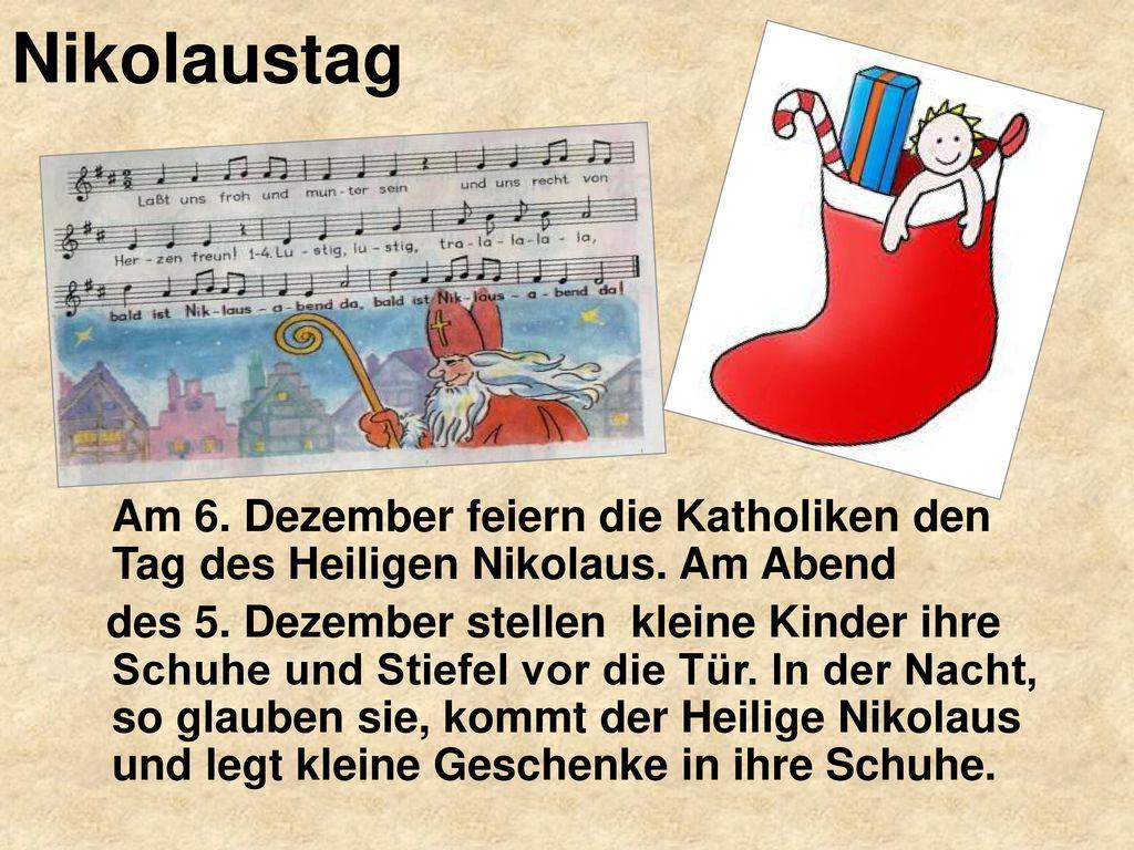 Nikolaustag Am 6. Dezember feiern die Katholiken den Tag des Heiligen Nikolaus. Am Abend.