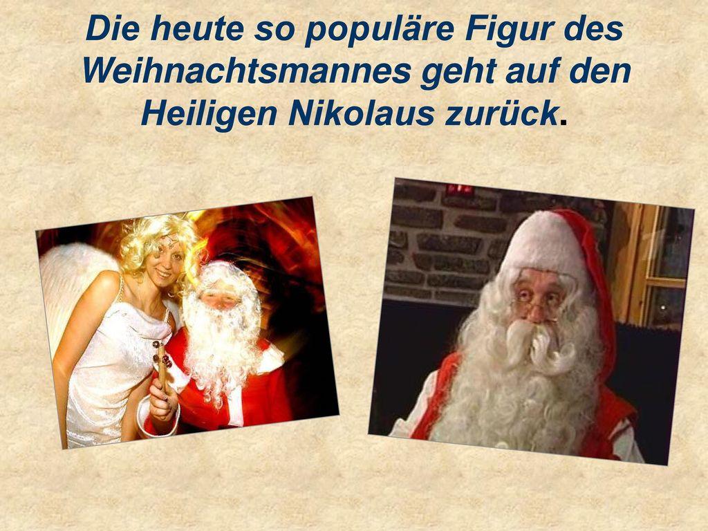 Die heute so populäre Figur des Weihnachtsmannes geht auf den Heiligen Nikolaus zurück.