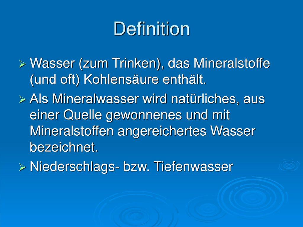 Definition Wasser (zum Trinken), das Mineralstoffe (und oft) Kohlensäure enthält.