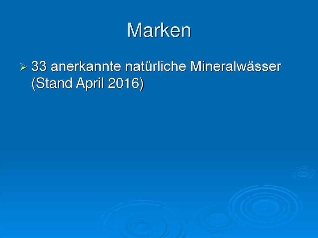 Marken 33 anerkannte natürliche Mineralwässer (Stand April 2016)