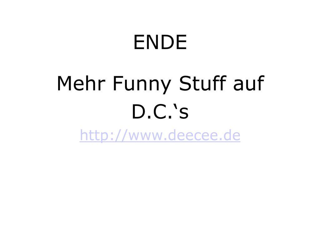 ENDE Mehr Funny Stuff auf D.C.'s http://www.deecee.de