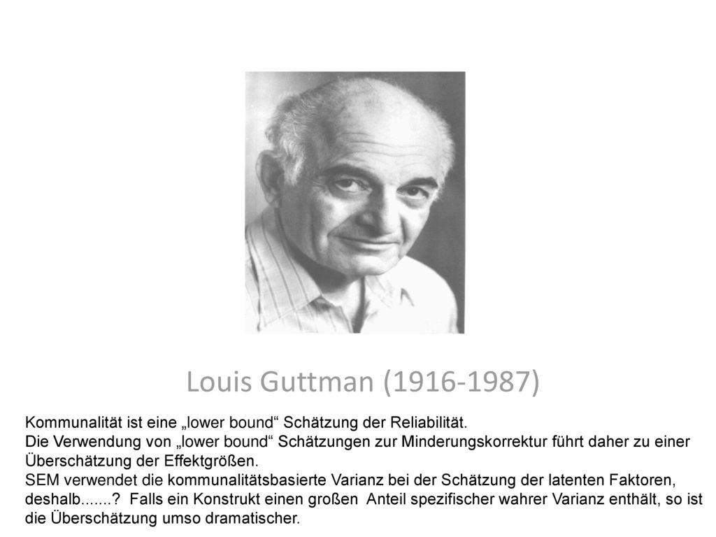"""Louis Guttman (1916-1987) Kommunalität ist eine """"lower bound Schätzung der Reliabilität."""