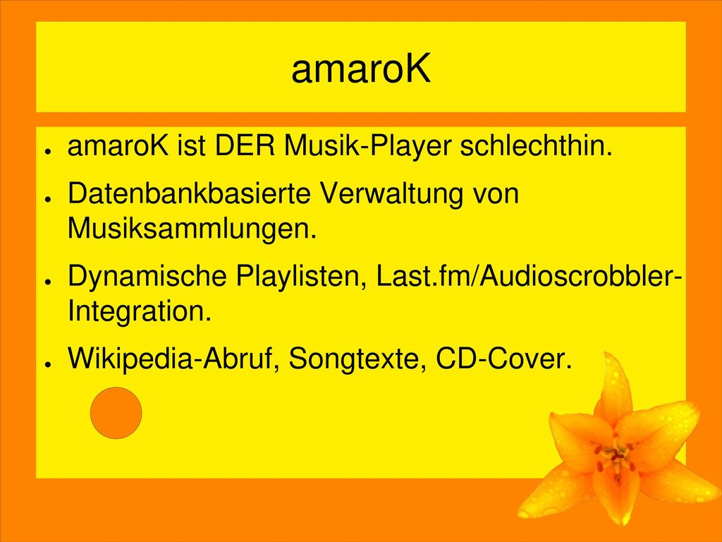 amaroK amaroK ist DER Musik-Player schlechthin.