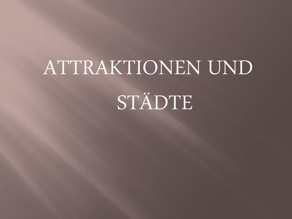 ATTRAKTIONEN UND STÄDTE