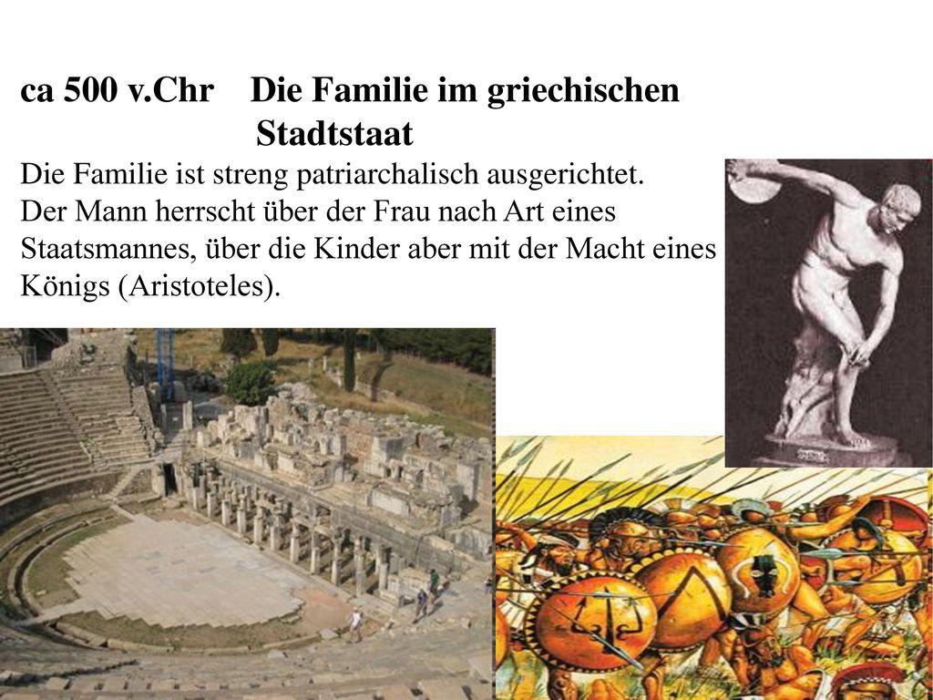 ca 500 v.Chr Die Familie im griechischen Stadtstaat Die Familie ist streng patriarchalisch ausgerichtet.
