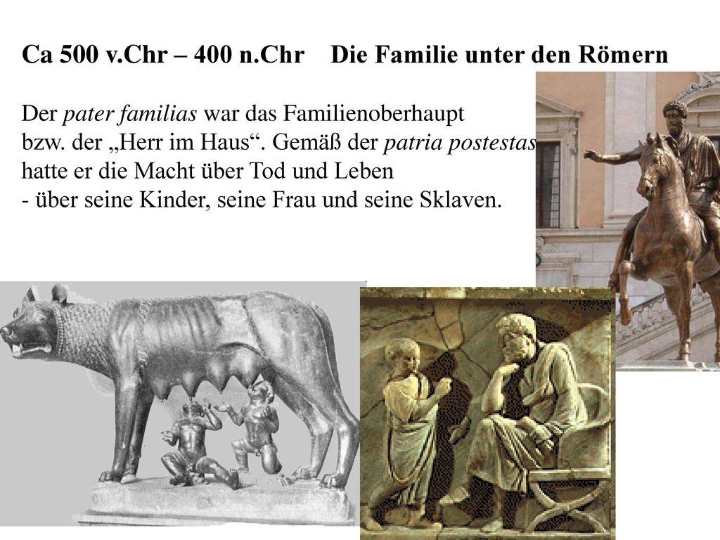 Ca 500 v.Chr – 400 n.Chr Die Familie unter den Römern