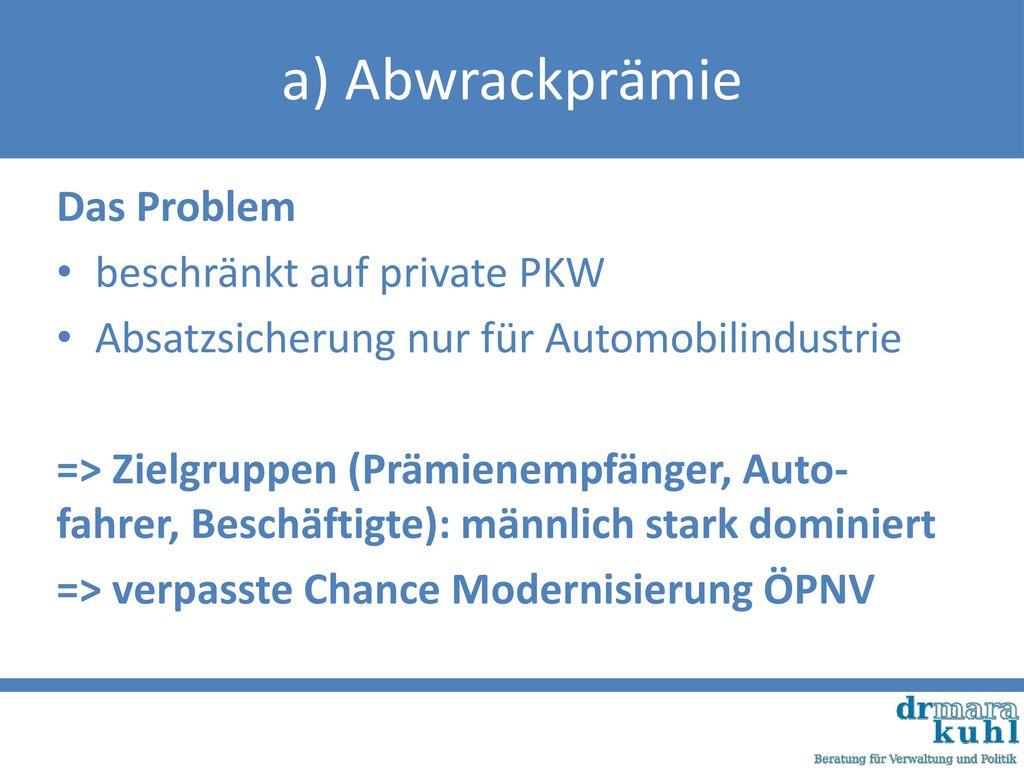 a) Abwrackprämie Das Problem beschränkt auf private PKW