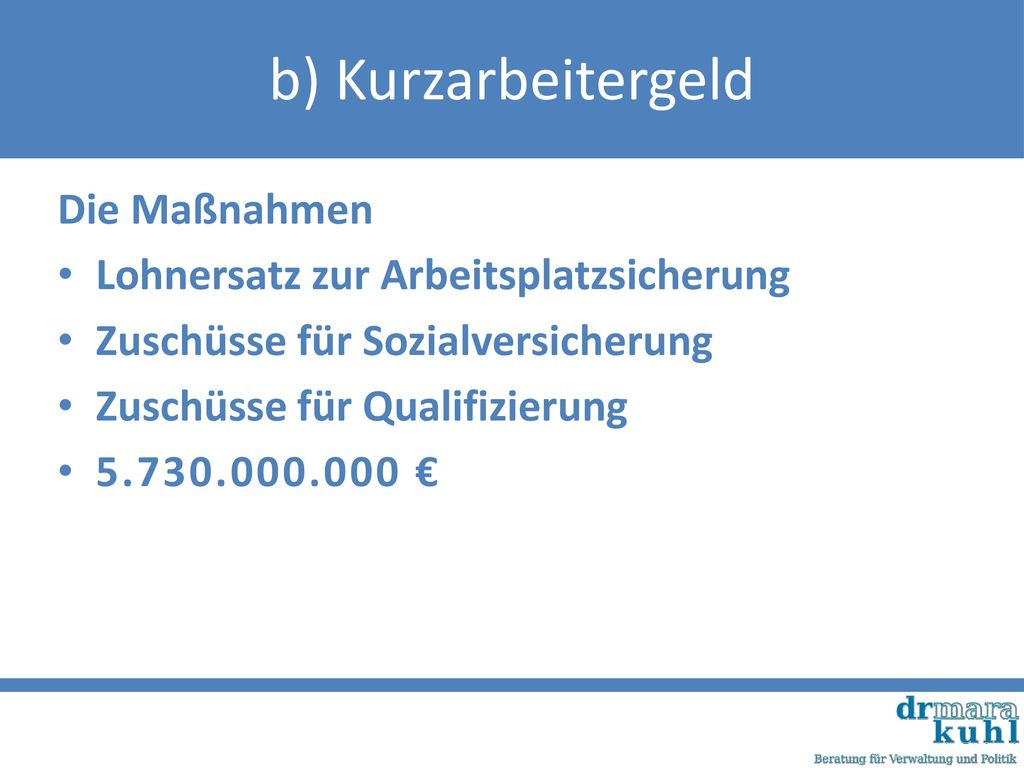 b) Kurzarbeitergeld Die Maßnahmen Lohnersatz zur Arbeitsplatzsicherung