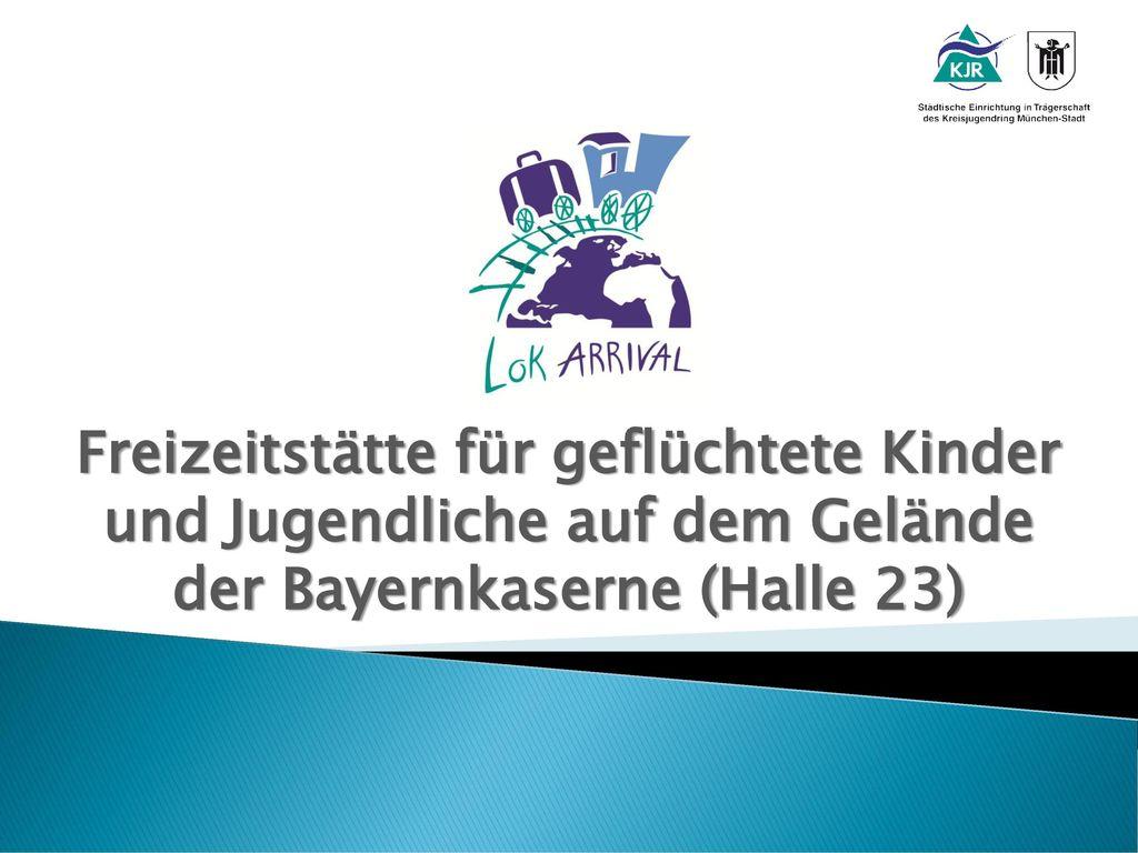 Freizeitstätte für geflüchtete Kinder und Jugendliche auf dem Gelände der Bayernkaserne (Halle 23)
