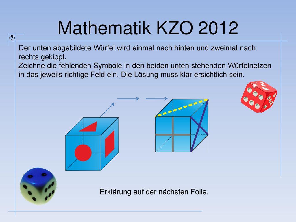 Mathematik KZO 2012  Der unten abgebildete Würfel wird einmal nach hinten und zweimal nach rechts gekippt.