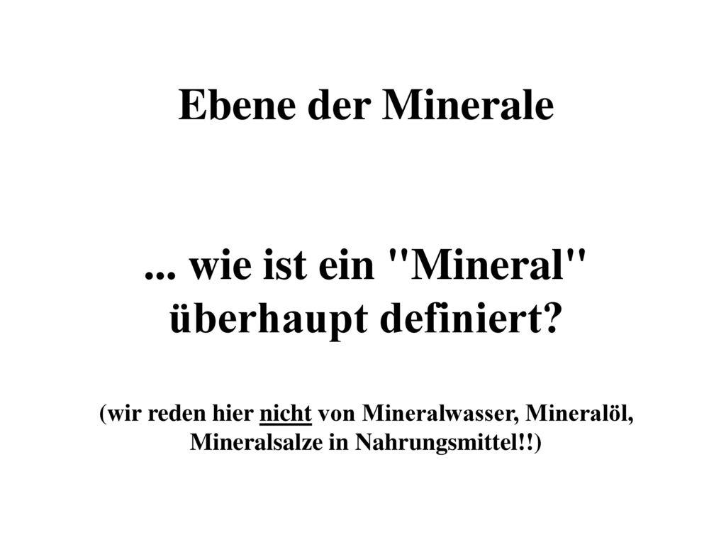 ... wie ist ein Mineral überhaupt definiert