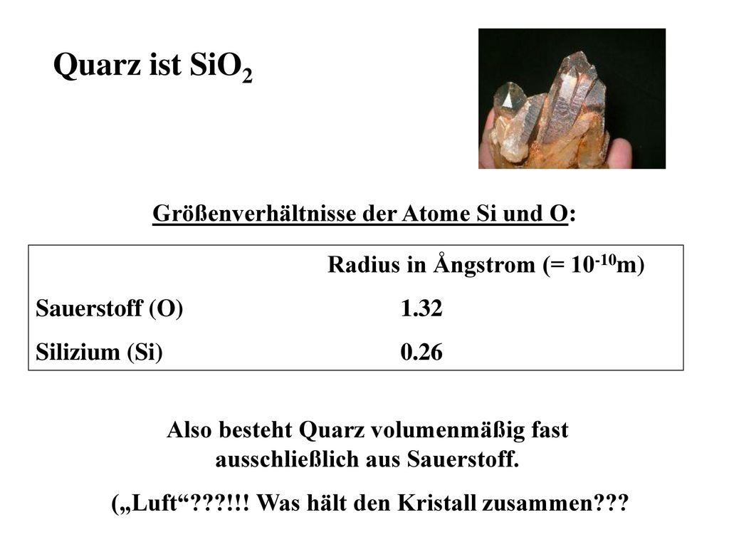 Quarz ist SiO2 Größenverhältnisse der Atome Si und O: