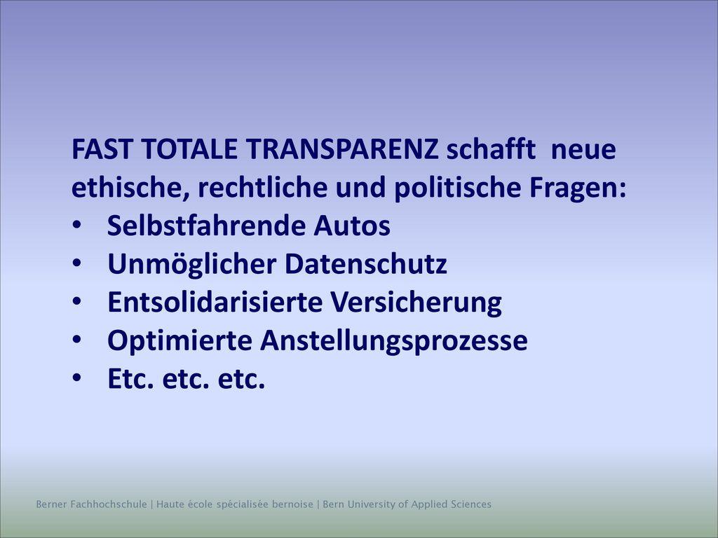 FAST TOTALE TRANSPARENZ schafft neue ethische, rechtliche und politische Fragen: