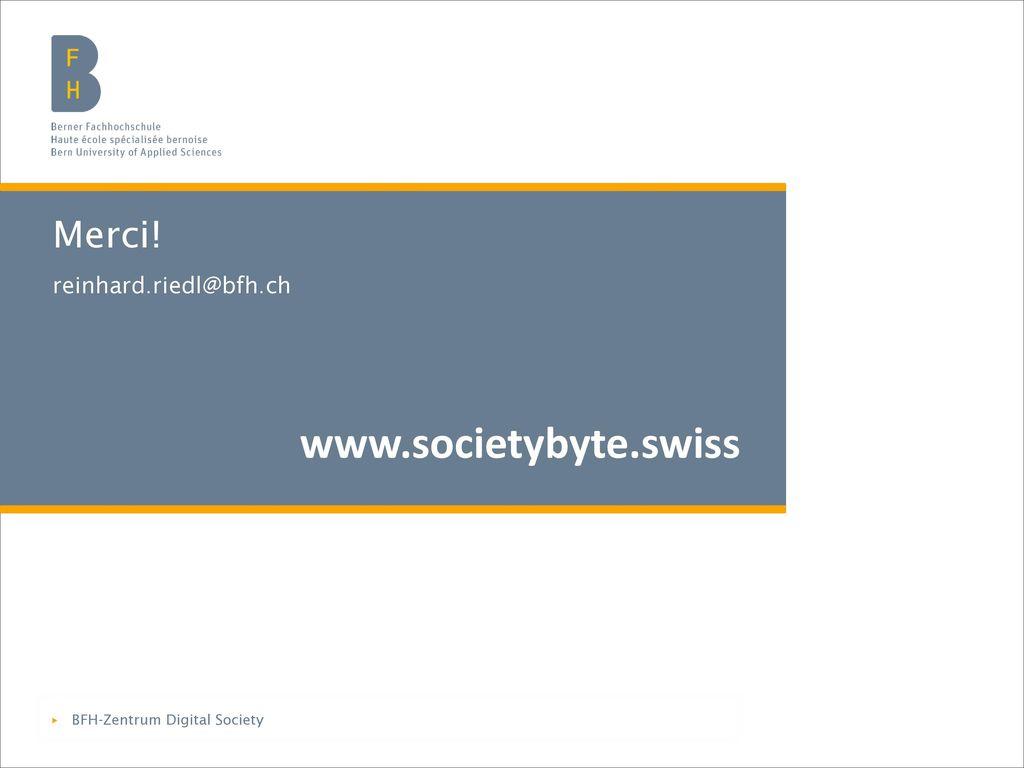 www.societybyte.swiss Merci! reinhard.riedl@bfh.ch