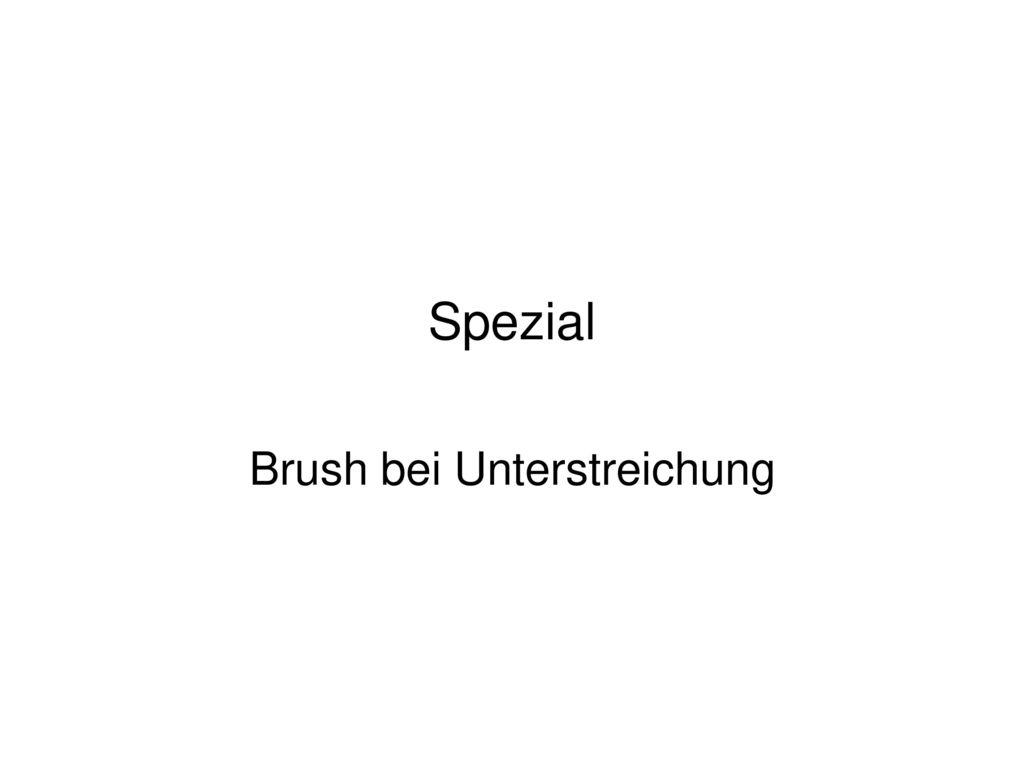 Brush bei Unterstreichung
