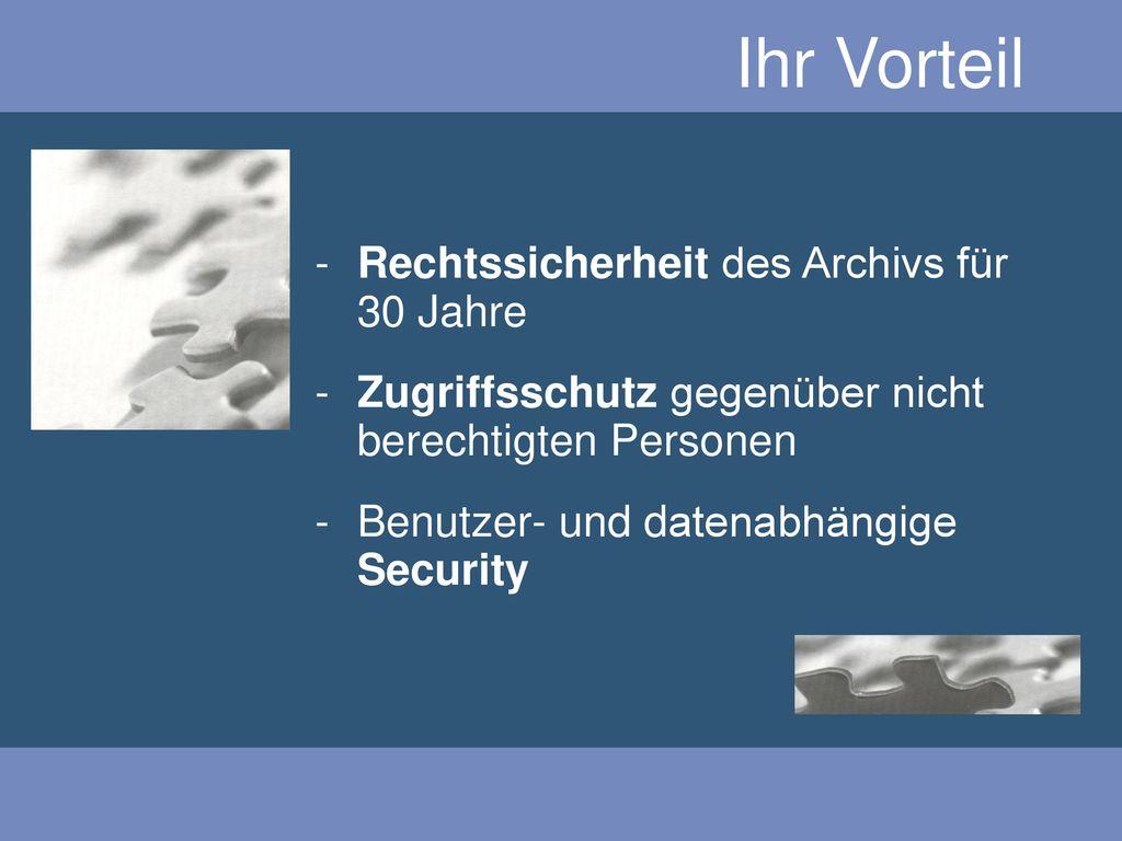 Ihr Vorteil Rechtssicherheit des Archivs für 30 Jahre