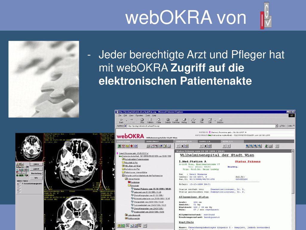 webOKRA von Jeder berechtigte Arzt und Pfleger hat mit webOKRA Zugriff auf die elektronischen Patientenakte.