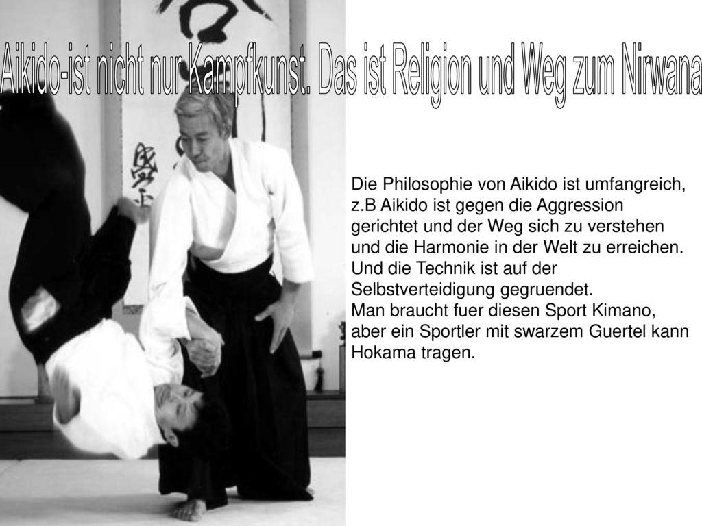 Aikido-ist nicht nur Kampfkunst. Das ist Religion und Weg zum Nirwana