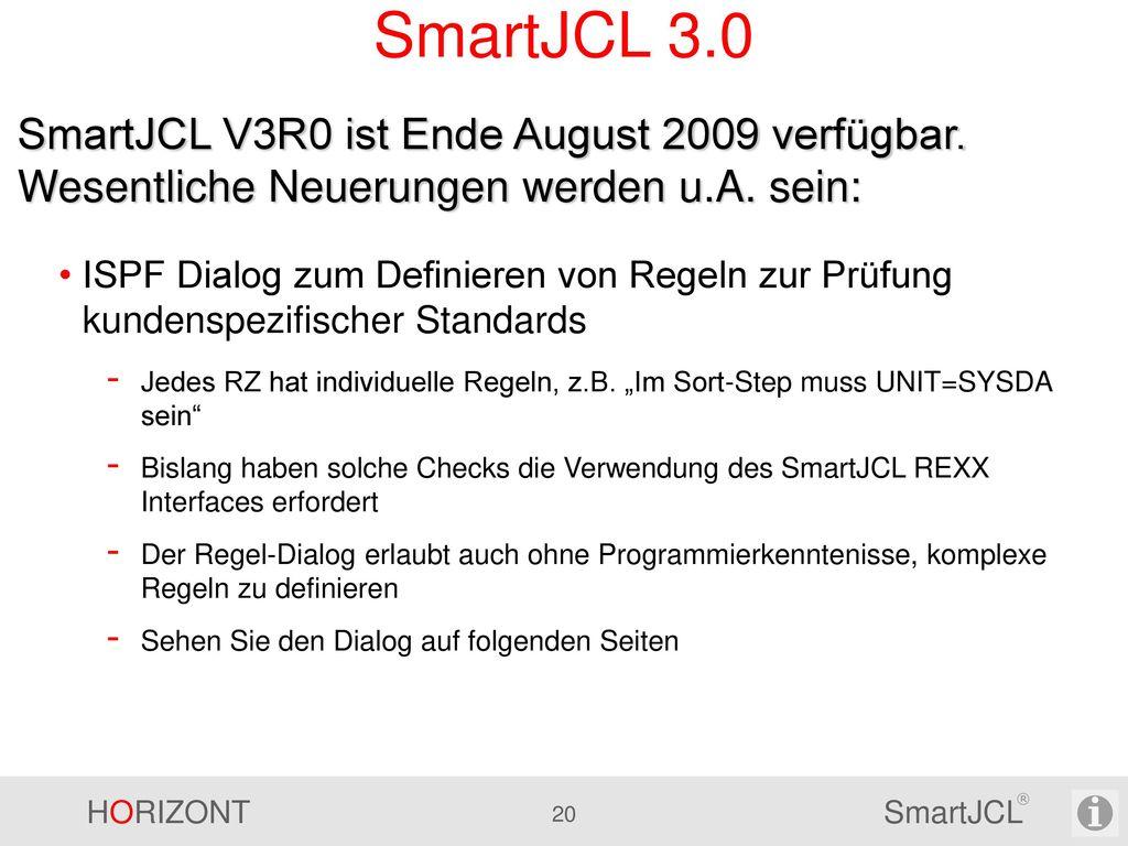SmartJCL 3.0 SmartJCL V3R0 ist Ende August 2009 verfügbar. Wesentliche Neuerungen werden u.A. sein: