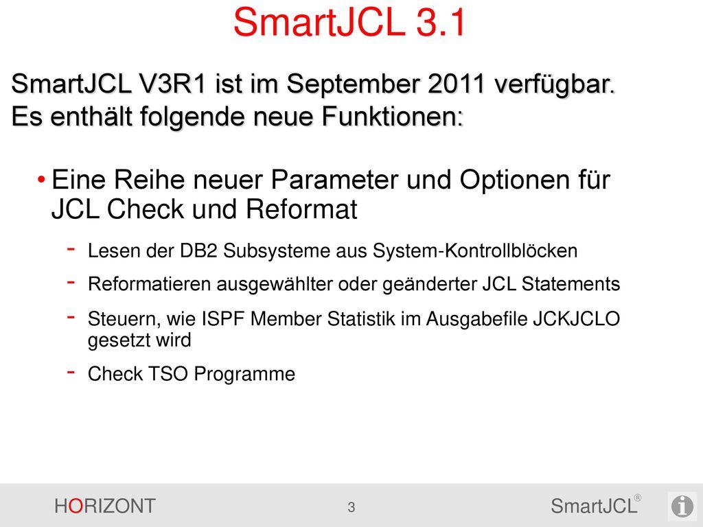 SmartJCL 3.1 SmartJCL V3R1 ist im September 2011 verfügbar. Es enthält folgende neue Funktionen: