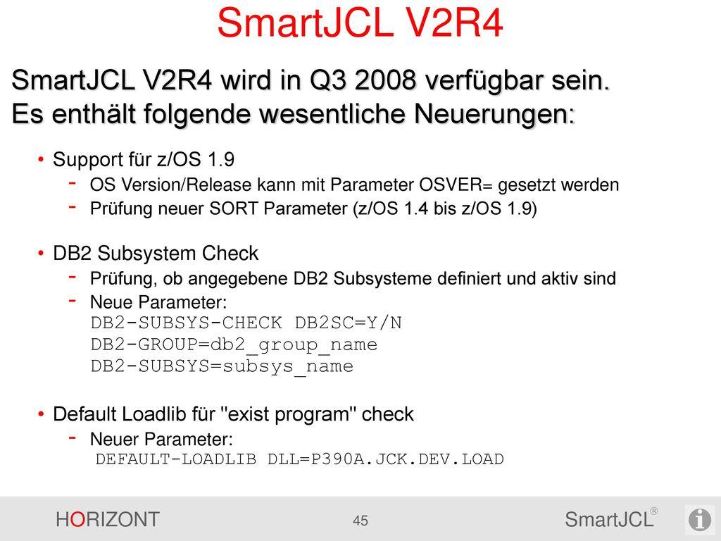 SmartJCL V2R4 SmartJCL V2R4 wird in Q3 2008 verfügbar sein. Es enthält folgende wesentliche Neuerungen: