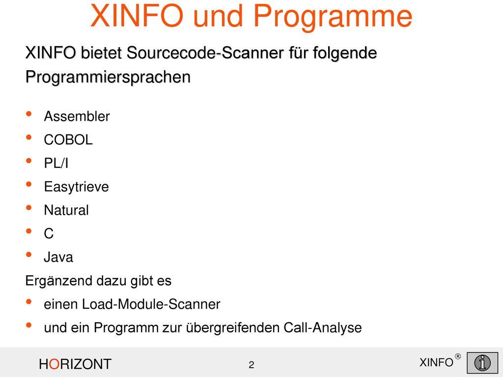 XINFO und Programme XINFO bietet Sourcecode-Scanner für folgende Programmiersprachen. Assembler. COBOL.