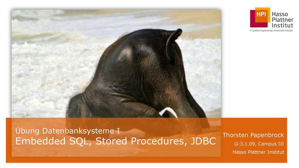 Übung Datenbanksysteme I Embedded SQL, Stored Procedures, JDBC
