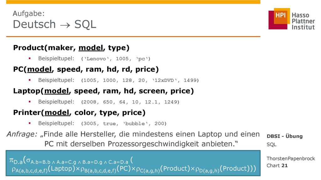 Aufgabe: Deutsch  SQL Product(maker, model, type) Beispieltupel: ('Lenovo', 1005, 'pc') PC(model, speed, ram, hd, rd, price)