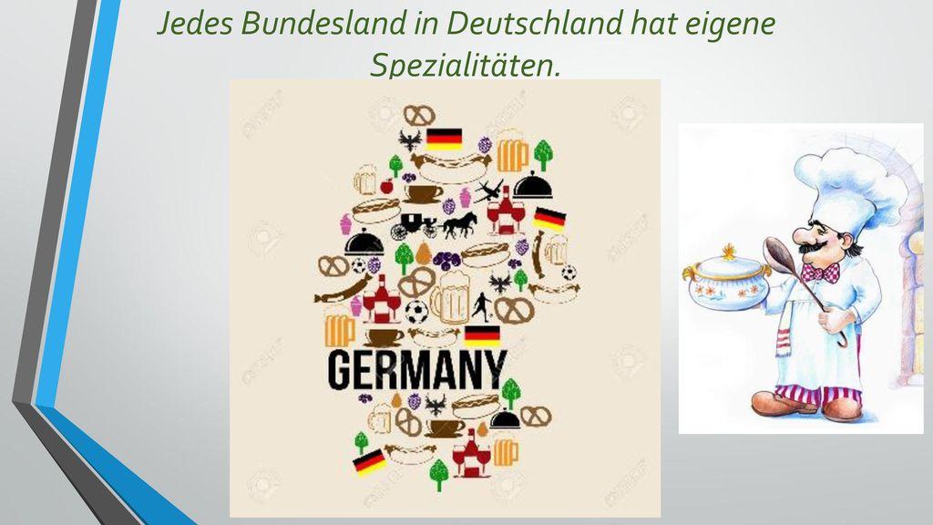 Jedes Bundesland in Deutschland hat eigene Spezialitäten.