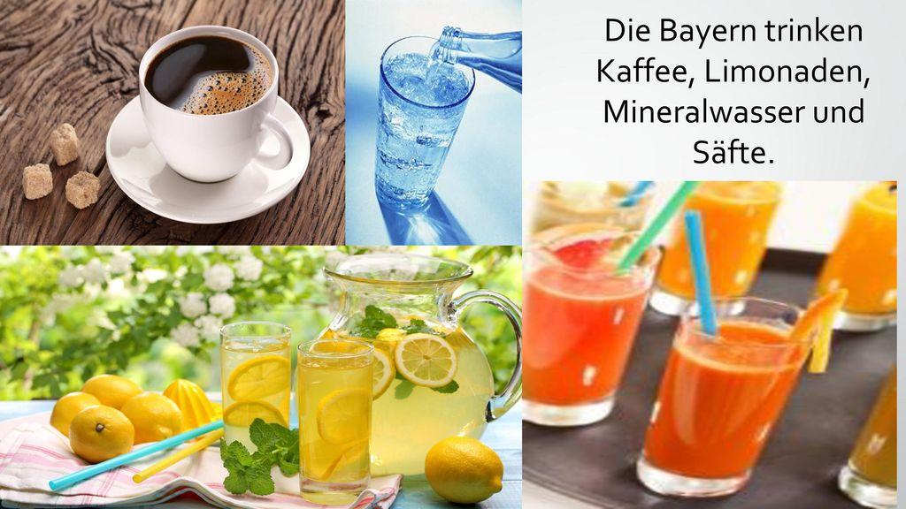 Die Bayern trinken Kaffee, Limonaden, Mineralwasser und Säfte.