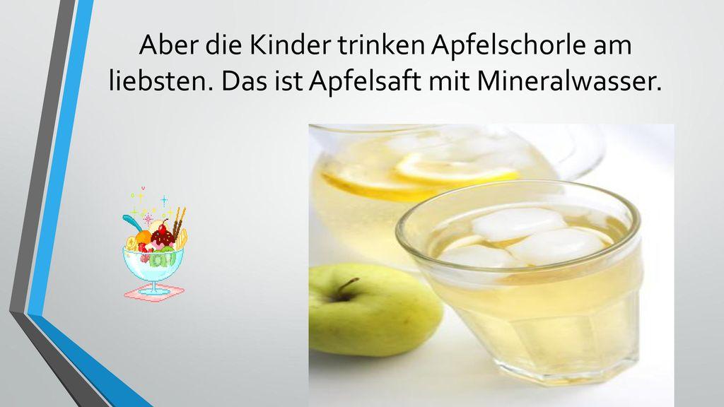 Aber die Kinder trinken Apfelschorle am liebsten