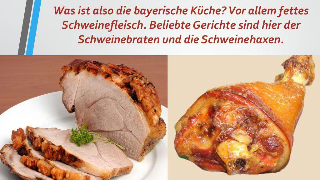 Was ist also die bayerische Küche. Vor allem fettes Schweinefleisch