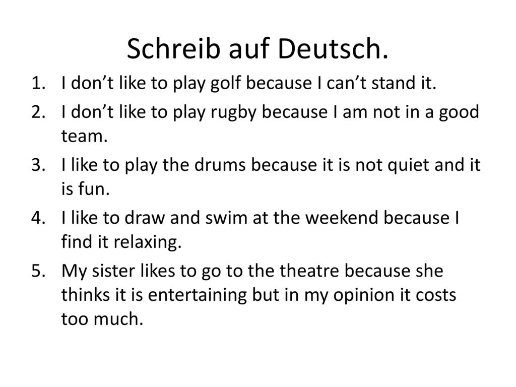 Schreib auf Deutsch. I don't like to play golf because I can't stand it. I don't like to play rugby because I am not in a good team.