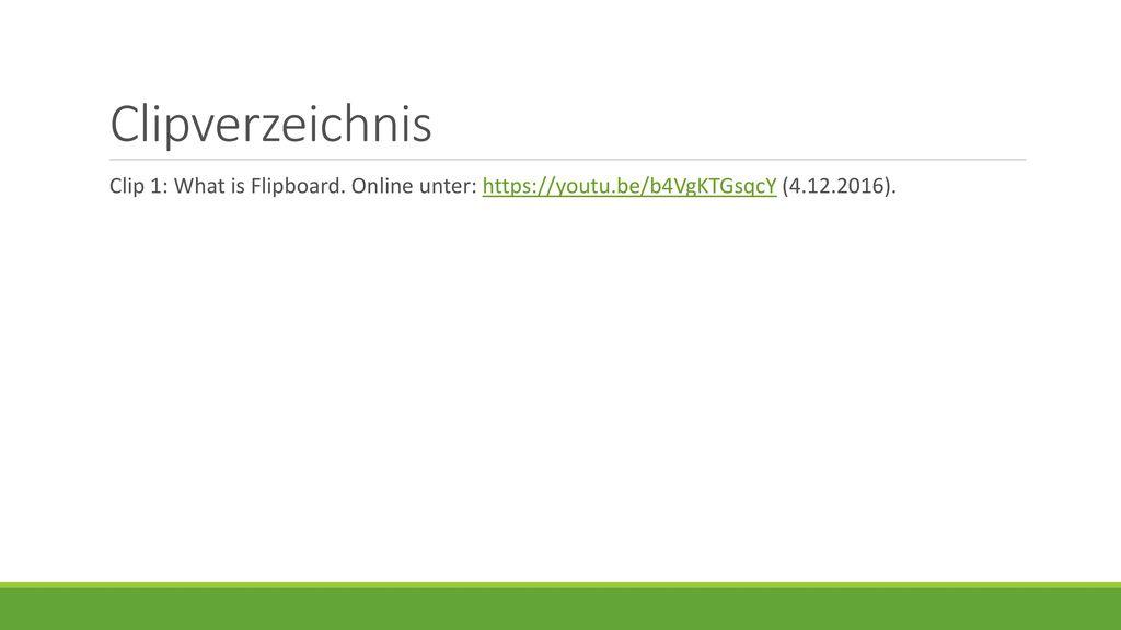 Clipverzeichnis Clip 1: What is Flipboard. Online unter: https://youtu.be/b4VgKTGsqcY (4.12.2016).