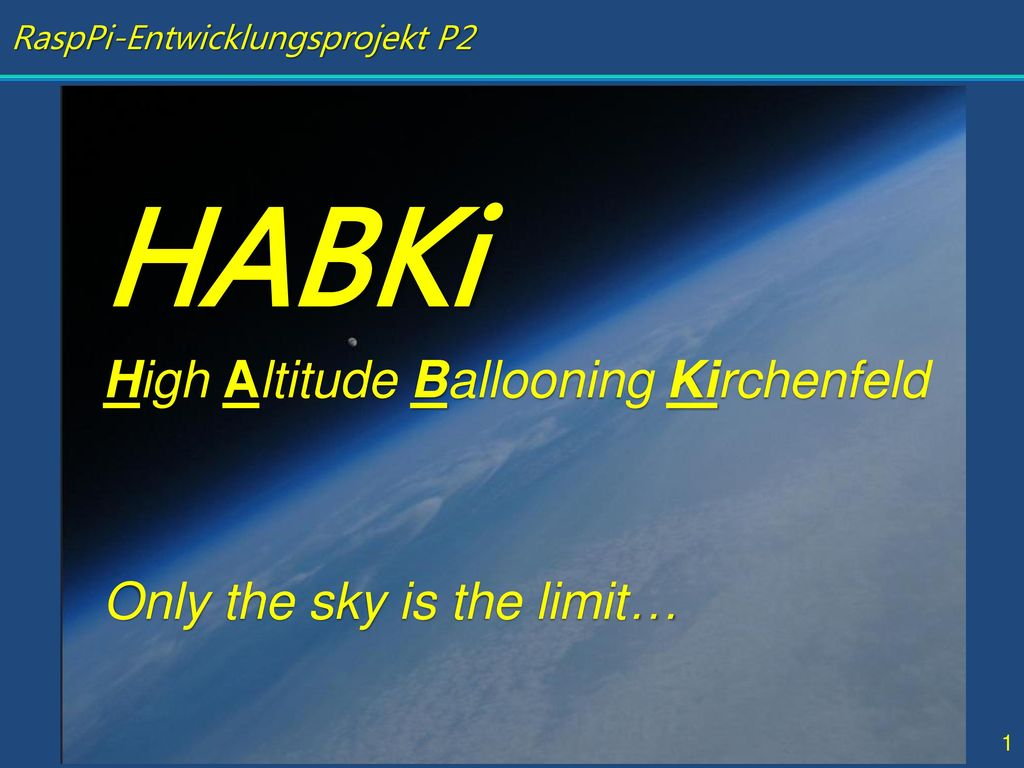 HABKi High Altitude Ballooning Kirchenfeld Only the sky is the limit…