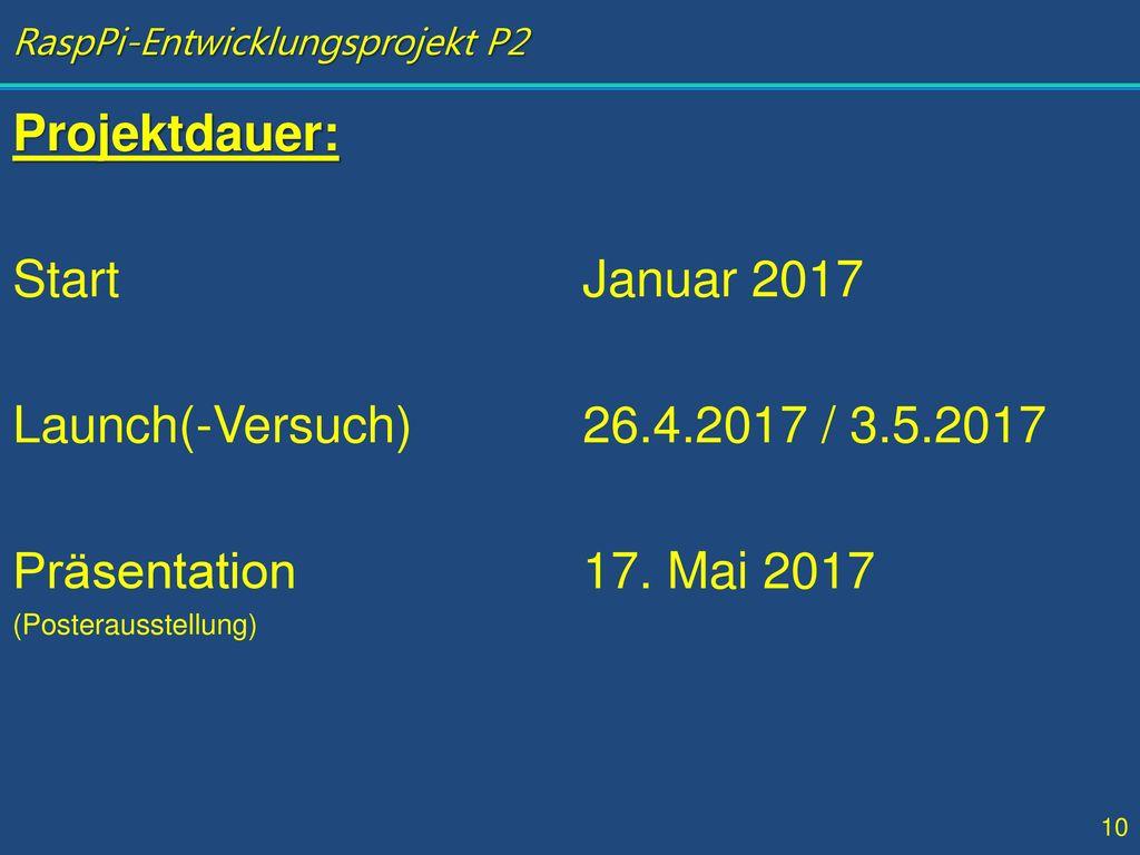 Projektdauer: Start Januar 2017 Launch(-Versuch) 26.4.2017 / 3.5.2017