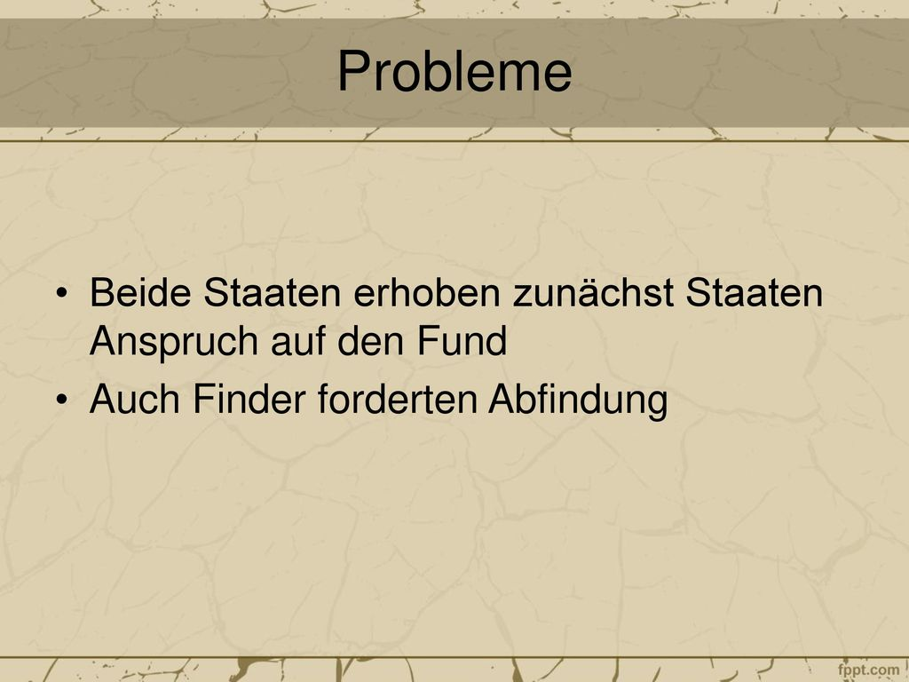 Probleme Beide Staaten erhoben zunächst Staaten Anspruch auf den Fund