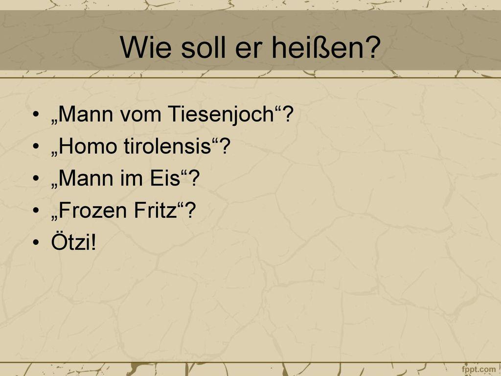 """Wie soll er heißen """"Mann vom Tiesenjoch """"Homo tirolensis"""