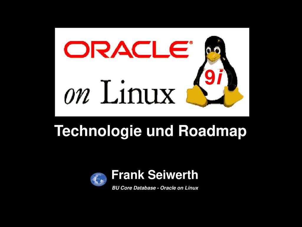 9i Technologie und Roadmap Frank Seiwerth