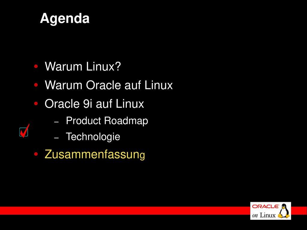 Agenda Warum Linux Warum Oracle auf Linux Oracle 9i auf Linux