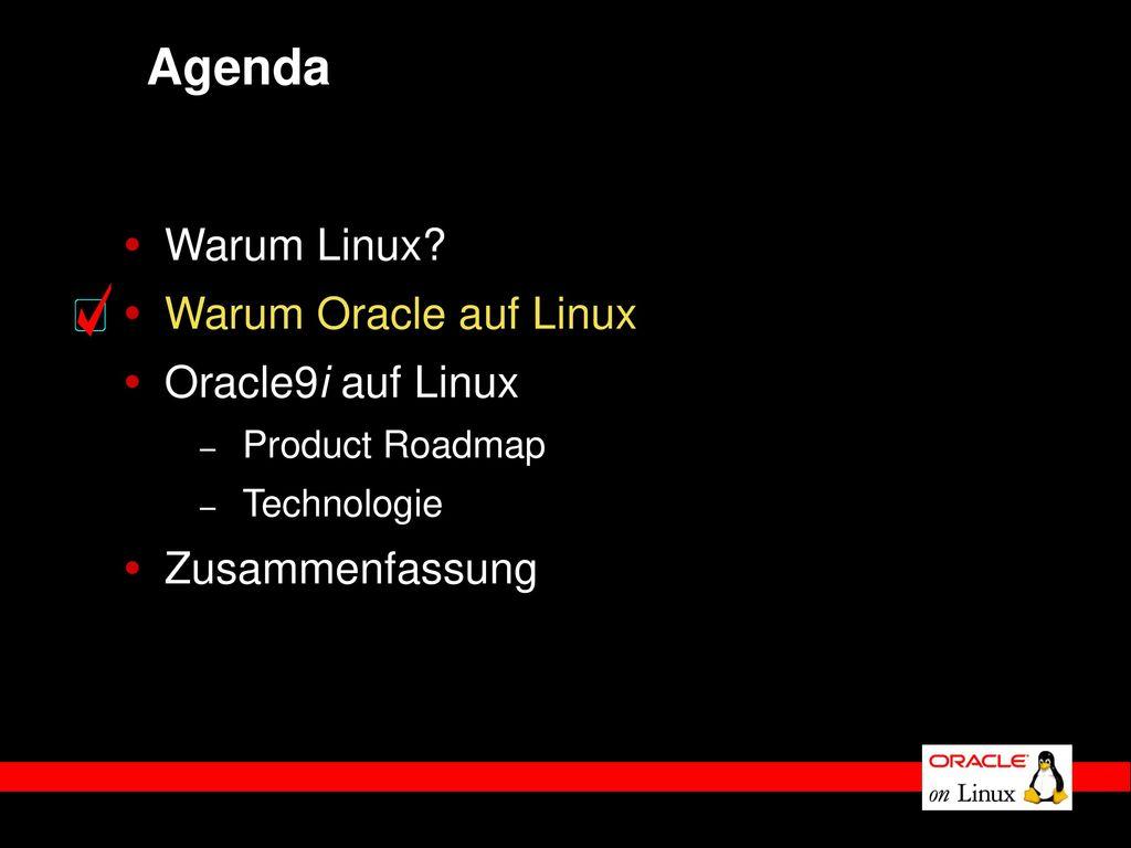Agenda Warum Linux Warum Oracle auf Linux Oracle9i auf Linux