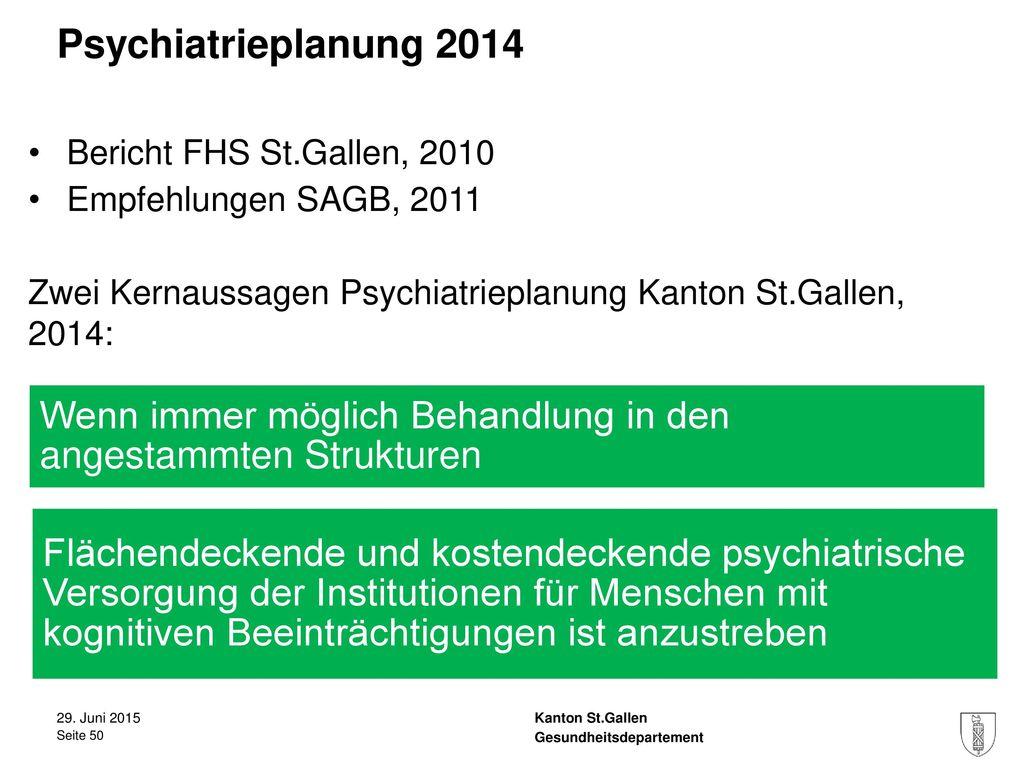 Psychiatrieplanung 2014 Bericht FHS St.Gallen, 2010. Empfehlungen SAGB, 2011. Zwei Kernaussagen Psychiatrieplanung Kanton St.Gallen, 2014: