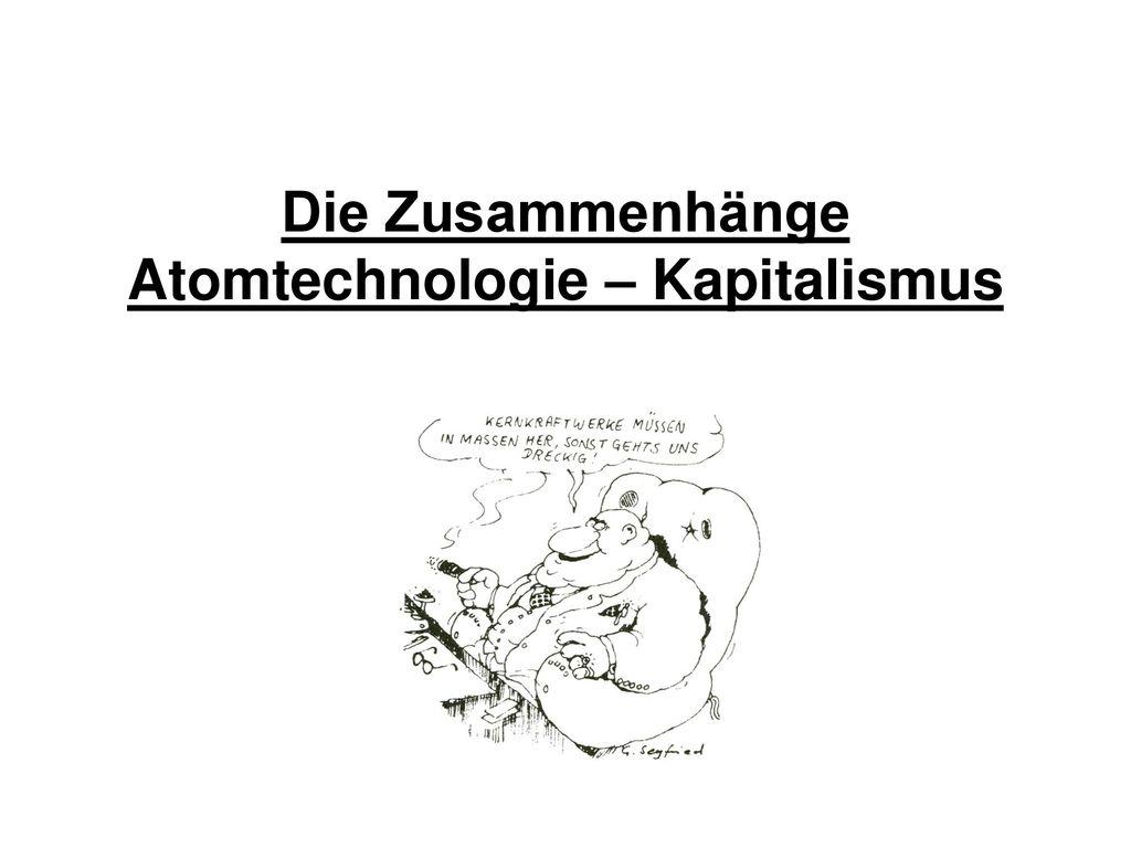 Die Zusammenhänge Atomtechnologie – Kapitalismus