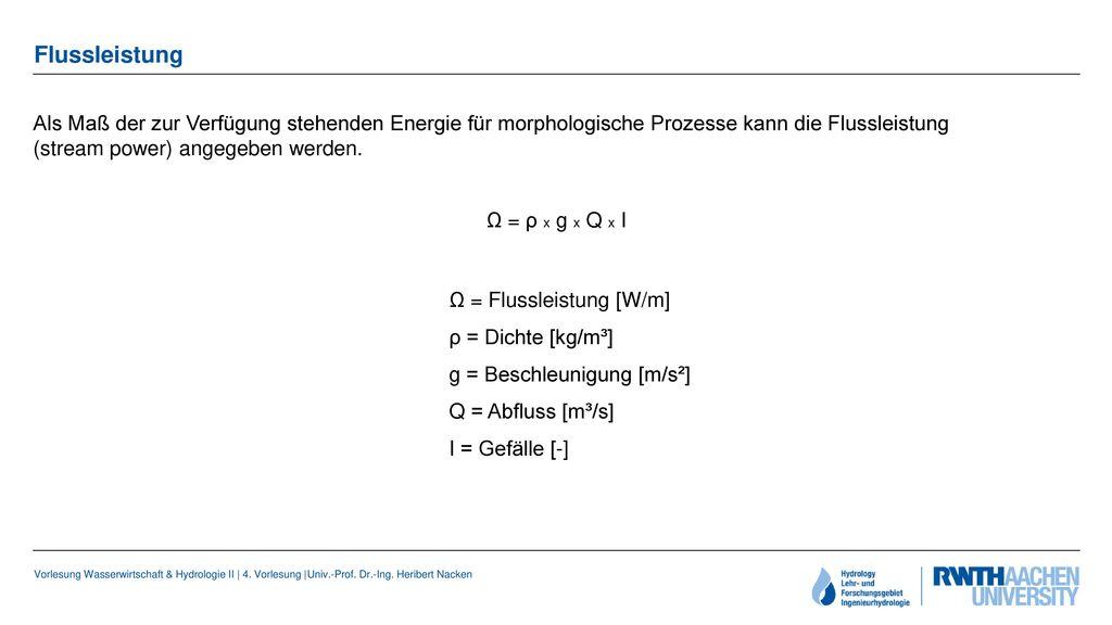 Flussleistung Als Maß der zur Verfügung stehenden Energie für morphologische Prozesse kann die Flussleistung (stream power) angegeben werden.