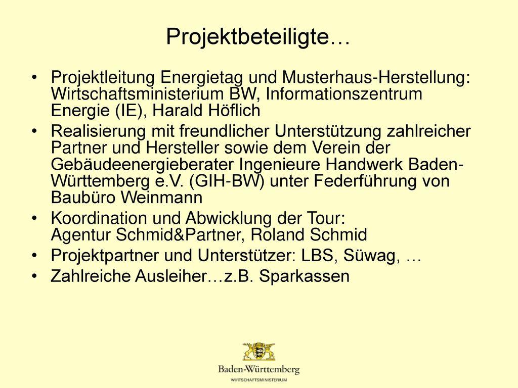 Projektbeteiligte… Projektleitung Energietag und Musterhaus-Herstellung: Wirtschaftsministerium BW, Informationszentrum Energie (IE), Harald Höflich.
