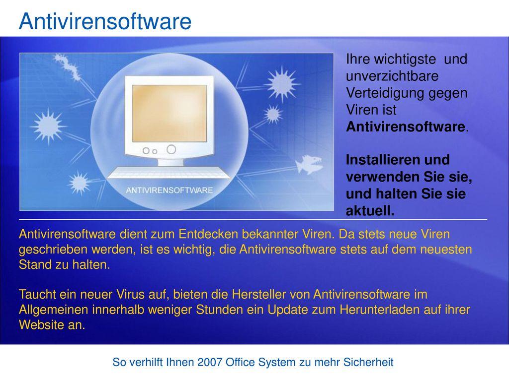 Antivirensoftware Ihre wichtigste und unverzichtbare Verteidigung gegen Viren ist Antivirensoftware.