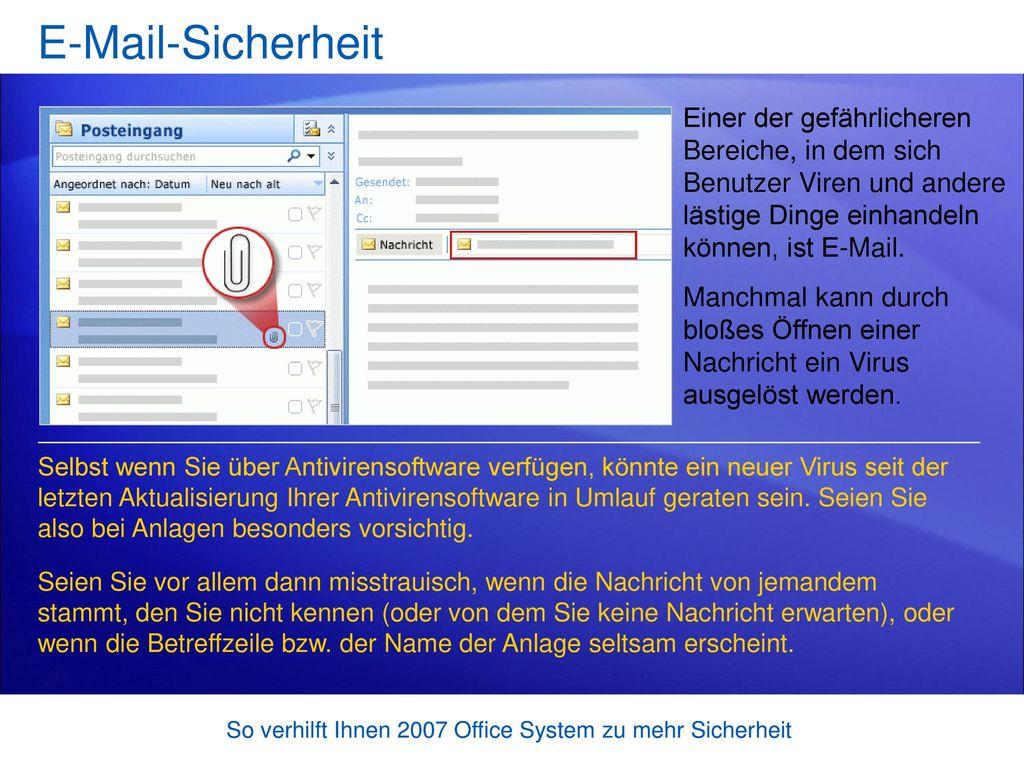 E-Mail-Sicherheit Einer der gefährlicheren Bereiche, in dem sich Benutzer Viren und andere lästige Dinge einhandeln können, ist E-Mail.
