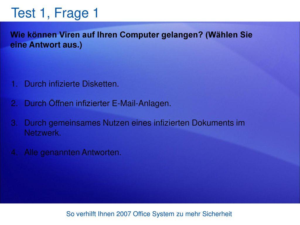 Test 1, Frage 1 Wie können Viren auf Ihren Computer gelangen (Wählen Sie eine Antwort aus.) Durch infizierte Disketten.