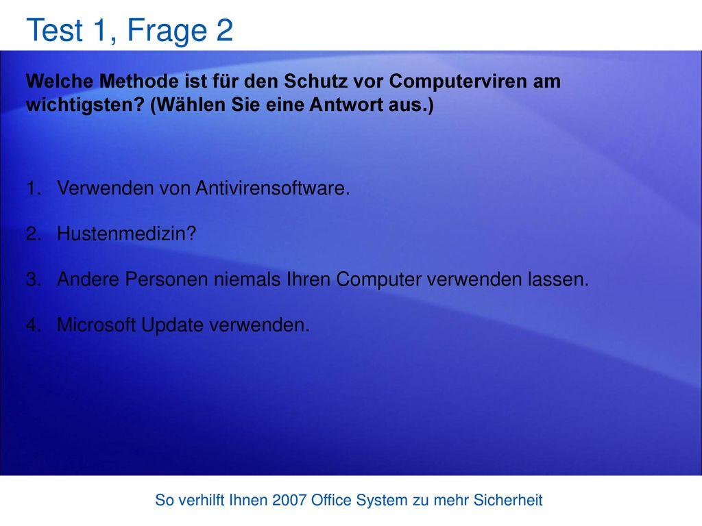 Test 1, Frage 2 Welche Methode ist für den Schutz vor Computerviren am wichtigsten (Wählen Sie eine Antwort aus.)