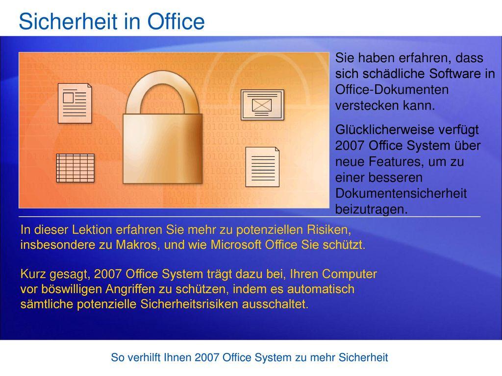 Sicherheit in Office Sie haben erfahren, dass sich schädliche Software in Office-Dokumenten verstecken kann.